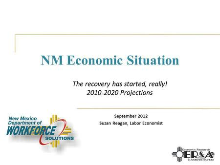 NM Economic Situation September 2012 Suzan Reagan, Labor Economist The recovery has started, really! 2010-2020 Projections.