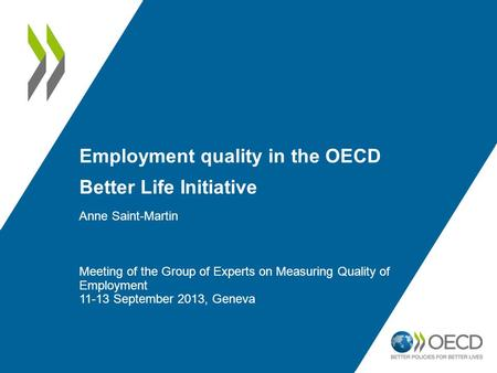 Employment quality in the OECD Better Life Initiative Anne Saint-Martin Meeting of the Group of Experts on Measuring Quality of Employment 11-13 September.