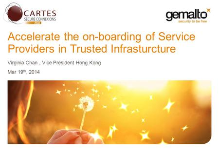 Accelerate the on-boarding of Service Providers in Trusted Infrasturcture Virginia Chan, Vice President Hong Kong Mar 19 th, 2014.