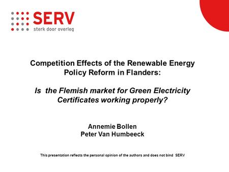 Competition Effects of the Renewable Energy Policy Reform in Flanders: Is the Flemish market for Green Electricity Certificates working properly? Annemie.