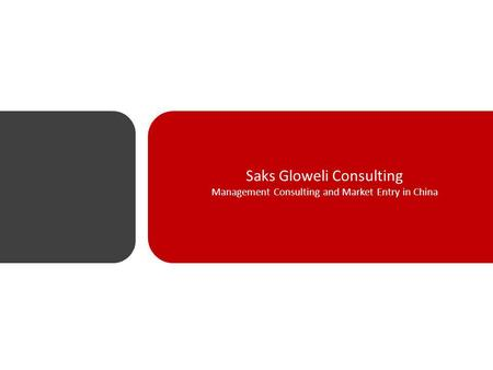 Saks Gloweli Consulting Management Consulting and Market Entry in China.
