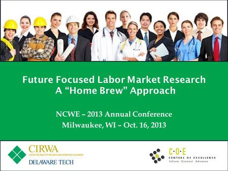 Future Focused Labor Market Research A Home Brew Approach NCWE – 2013 Annual Conference Milwaukee, WI – Oct. 16, 2013.