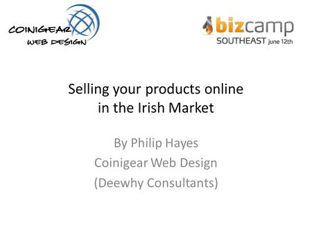 Selling your products online in the Irish Market By Philip Hayes Coinigear Web Design (Deewhy Consultants)