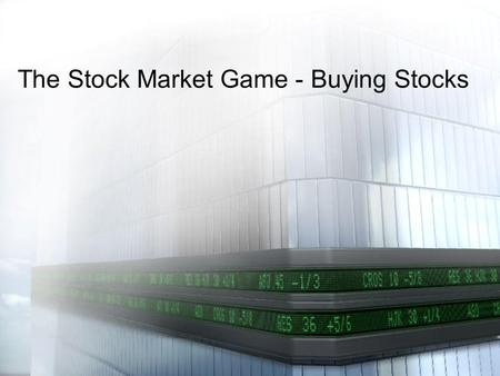The Stock Market Game - Buying Stocks. Once you have decided to invest in a stock you need to: 1.Know the rules for investing 2.Know the ticker symbol.