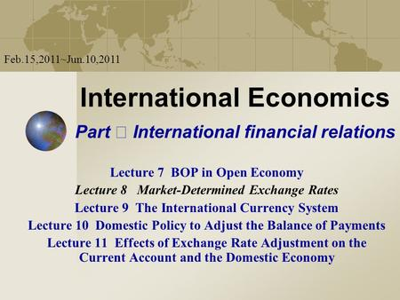 International Economics Part International financial relations Lecture 7 BOP in Open Economy Lecture 8 Market-Determined Exchange Rates Lecture 9 The International.