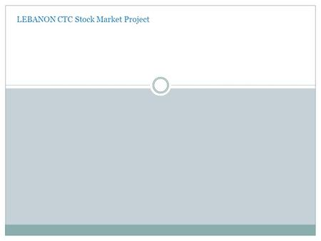 LEBANON CTC Stock Market Project. In the financial world, the word stock refers to money raised by a company.