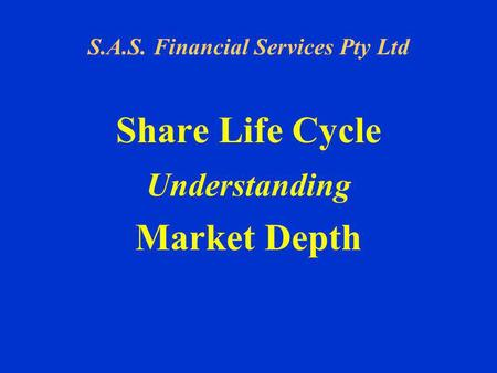 S.A.S. Financial Services Pty Ltd Share Life Cycle Understanding Market Depth.