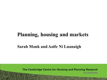 Planning, housing and markets   Sarah Monk and Aoife Ni Luanaigh