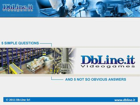 © 2011 Db-Line Srl www.dbline.it. 20 years of videogames industry Db-Line has been founded in 1991. The company grew quickly and positioned itself as.