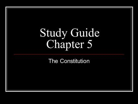 Study Guide Chapter 5 The Constitution.
