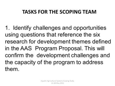 1. Identify challenges and opportunities using questions that reference the six research for development themes defined in the AAS Program Proposal. This.
