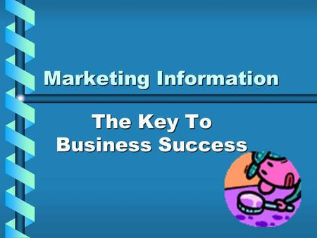 Marketing Information The Key To Business Success.