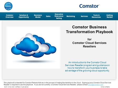 © 2013 Comstor and/or its affiliates. All rights reserved. Comstor Confidential Comstor Business Transformation Playbook for Comstor Cloud Services Resellers.