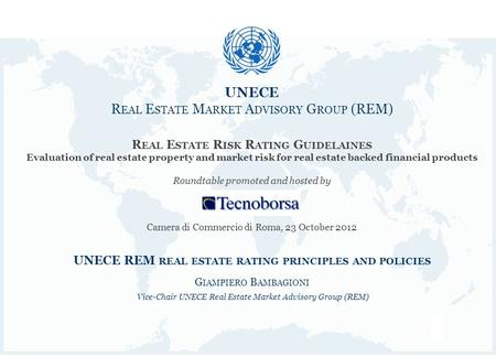 1 UNECE R EAL E STATE M ARKET A DVISORY G ROUP (REM) UNECE R EAL E STATE M ARKET A DVISORY G ROUP (REM) R EAL E STATE R ISK R ATING G UIDELAINES Evaluation.