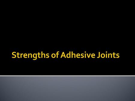 The final test for any adhesive is that it should give joints which are strong and durable. Although ways do exist of assessing the quality of joints.