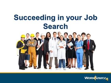Succeeding in your Job Search Challenging Job Market More candidates chasing fewer openings More demanding employers More difficult for employers to.