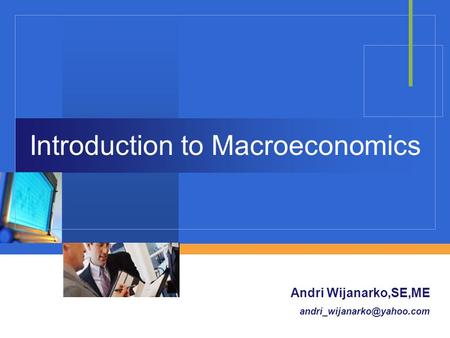 Company LOGO Introduction to Macroeconomics Andri Wijanarko,SE,ME