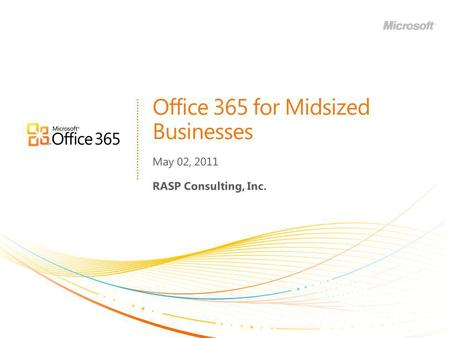 Office 365 for Midsized Businesses May 02, 2011 RASP Consulting, Inc.
