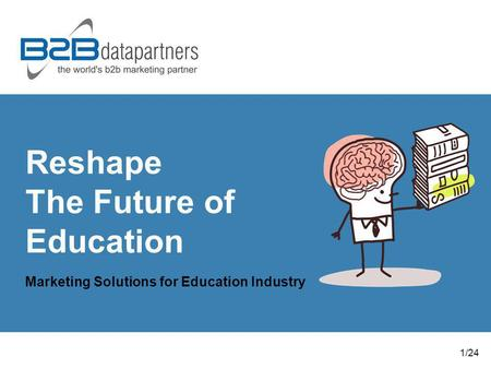 Reshape The Future of Education Marketing Solutions for Education Industry 1/24.