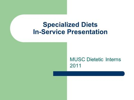 Specialized Diets In-Service Presentation MUSC Dietetic Interns 2011.