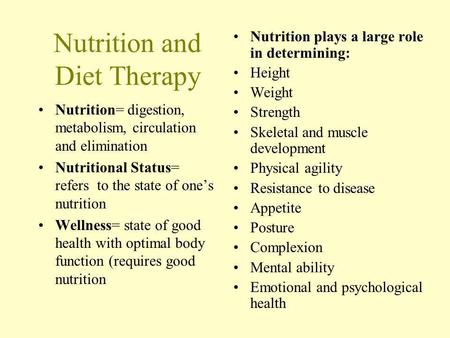 Nutrition and Diet Therapy Nutrition= digestion, metabolism, circulation and elimination Nutritional Status= refers to the state of ones nutrition Wellness=