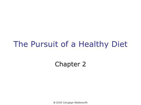 2010 Cengage-Wadsworth The Pursuit of a Healthy Diet Chapter 2.
