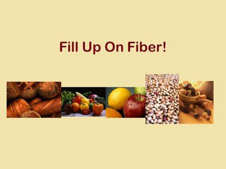 Fill Up On Fiber!. Project Sponsors USDA project funded through the Supplemental Nutrition Assistance Program School District of Philadelphia Department.