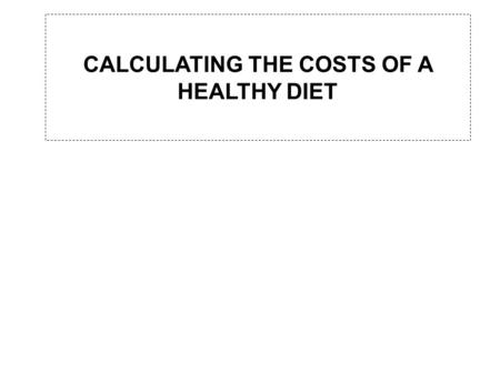CALCULATING THE COSTS OF A HEALTHY DIET. Hello! Our assignement is to show you how a healthy diet isnt expensive or unpleasant. To have a good diet is.