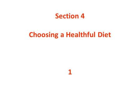 Section 4 Choosing a Healthful Diet 1