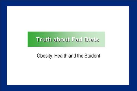 Truth about Fad <strong>Diets</strong> <strong>Obesity</strong>, Health and the Student.