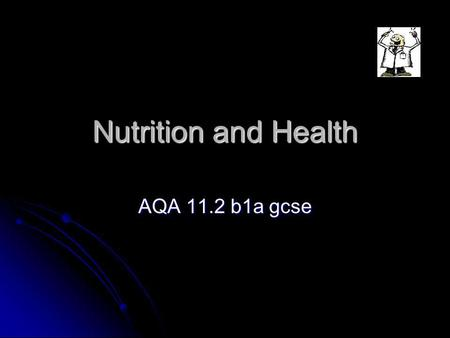 Nutrition and Health AQA 11.2 b1a gcse. Diet - the basics Healthy diets are balanced in the context of Proteins – build muscle and cells Proteins – build.