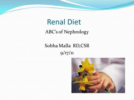 ABC's of Nephrology Sobha Malla RD,CSR 9/17/11