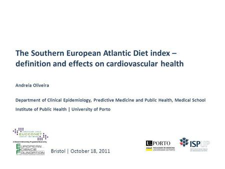 The Southern European Atlantic Diet index – definition and effects on cardiovascular health Andreia Oliveira Department of Clinical Epidemiology, Predictive.