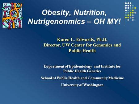 <strong>Obesity</strong>, Nutrition, Nutrigenonmics – OH MY!