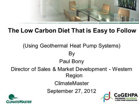 The Low Carbon Diet That is Easy to Follow (Using Geothermal Heat Pump Systems) By Paul Bony Director of <strong>Sales</strong> & Market Development - Western Region ClimateMaster.