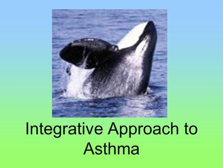 Integrative Approach to Asthma. Asthma prevalence is rising worldwide better diagnosis air pollution allergies dietary factors hygiene hypothesis obesity.