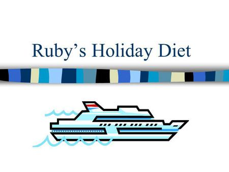 Rubys Holiday Diet. About the story: Who? the person Where? the place When? the date / the time What? the action How? the steps.