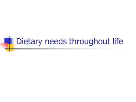 Dietary needs throughout life