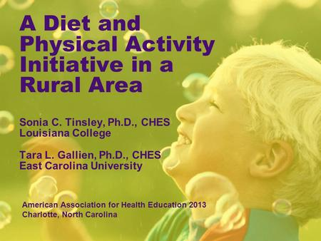 A Diet and Physical Activity Initiative in a Rural Area Sonia C. Tinsley, Ph.D., CHES Louisiana College Tara L. Gallien, Ph.D., CHES East Carolina University.