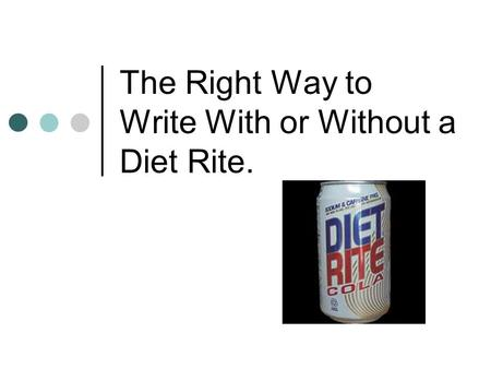 The Right Way to Write With or Without a Diet Rite.