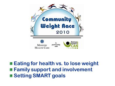 Eating for health vs. to lose weight Family support and involvement Setting SMART goals.