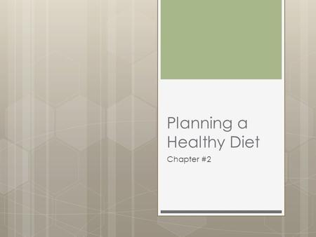 Planning a Healthy Diet Chapter #2. Chapter Introduction You make food choices– deciding what to eat and how much to each– more than 1000 times every.