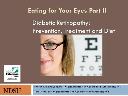 Diabetic Retinopathy: Prevention, Treatment and Diet Sharon Allen Haynes, MS - Regional Extension Agent II for Southeast Region II Tera Glenn, BS - Regional.