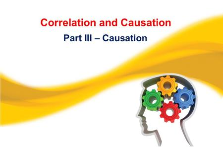 Correlation and Causation Part III – Causation. This video is designed to accompany pages 19-24 in Making Sense of Uncertainty Activities for Teaching.