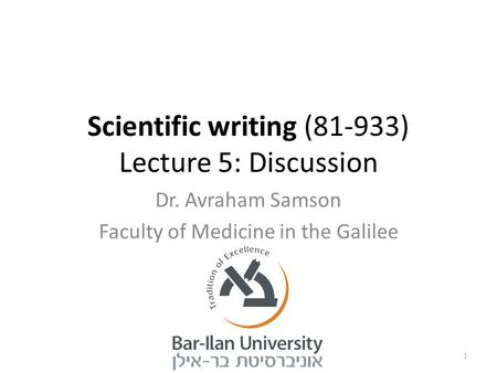 Scientific writing (81-933) Lecture 5: Discussion Dr. Avraham Samson Faculty of Medicine in the Galilee 1.