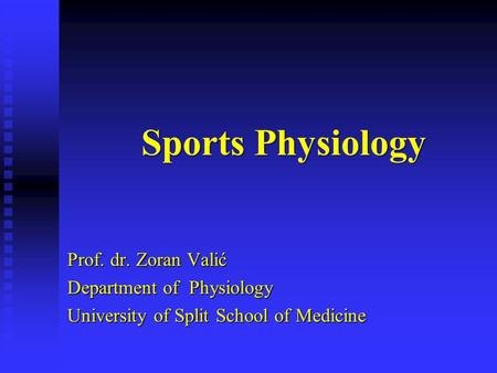 Sports Physiology Prof. dr. Zoran Valić Department of Physiology
