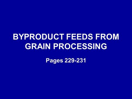 BYPRODUCT FEEDS FROM GRAIN PROCESSING Pages 229-231.