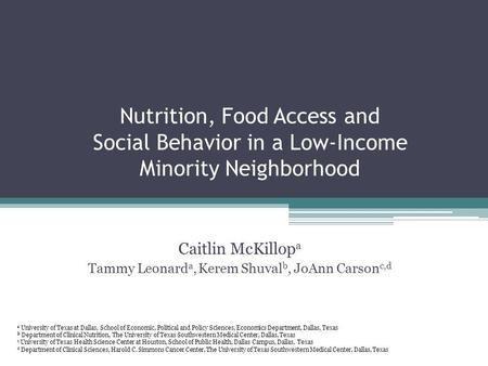Nutrition, Food Access and Social Behavior in a Low-Income Minority Neighborhood Caitlin McKillop a Tammy Leonard a, Kerem Shuval b, JoAnn Carson c,d a.