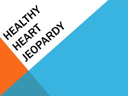 HEALTHY HEART JEOPARDY. Healthy Eating Risk Factors Exercise Heart Basics 10 20 30 40 10 20 30 50 10 20 30 40 10 20 30 40 50.