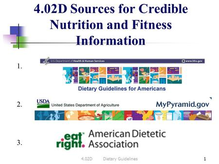 4.02D Sources for Credible Nutrition and Fitness Information 14.02DDietary Guidelines 1. 3. 2.